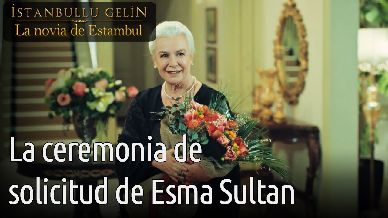La Novia De Estambul - La Ceremonia de Solicitud de Esma Sultan