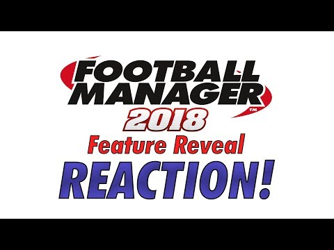 BREAKING: Football Manager 2018 Headline Feature LIVE REACTION!