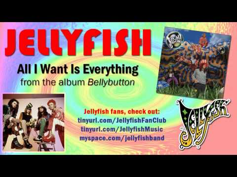 Jellyfish - All I Want Is Everything
