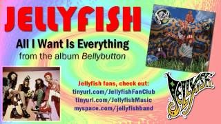 Jellyfish - All I Want Is Everything Thumbnail
