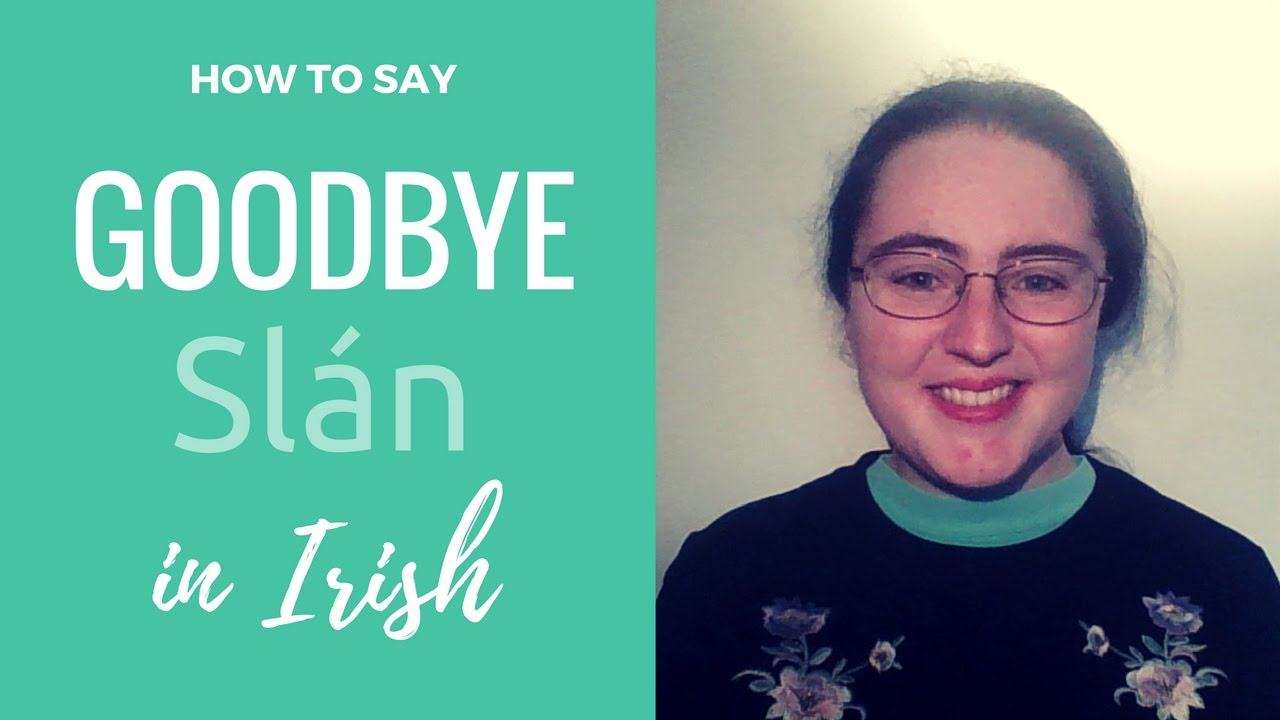 How to say goodbye in irish gaelic youtube how to say goodbye in irish gaelic m4hsunfo