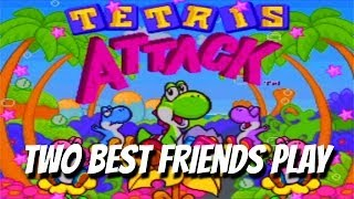 Best Friends Play Tetris Attack!