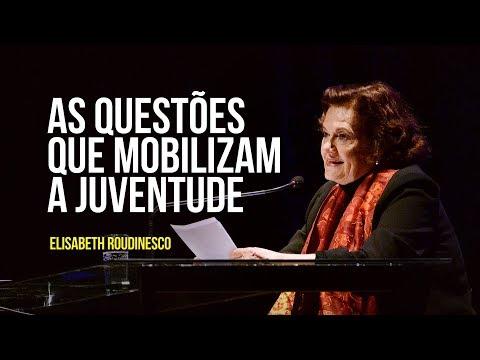 Elisabeth Roudinesco - As questões que mobilizam a juventude