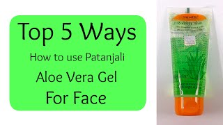How to Use Patanjali Aloe Vera Gel for Face   5 Best Ways