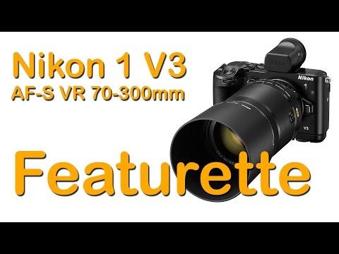 Nikon 1 V3 & Nikkor AF-S VR 70-300mm - Featurette - Test Video - Full HD 1080p
