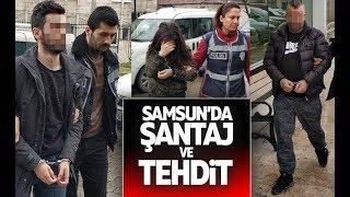 Samsun'da şantaj ve tehdite gözaltı