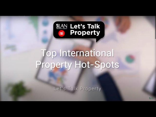 Let's Talk Property | Top International Property Hot Spots