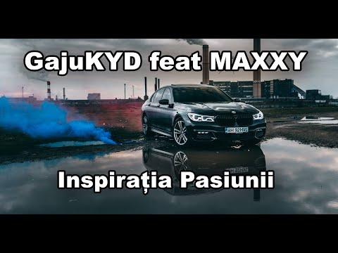 GajuKYD FEAT MAXXY - INSPIRATIA PASIUNII