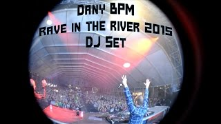Dany BPM @ Rave In The River 2015 (Dj Set)