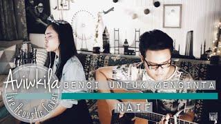 Download lagu Naif - Benci Untuk Mencinta (Aviwkila Cover)