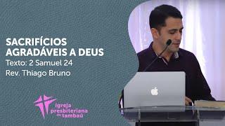 Sacrifícios agradáveis a Deus - 2 Sm 24   Thiago Bruno   IPTambaú   04/10/2020