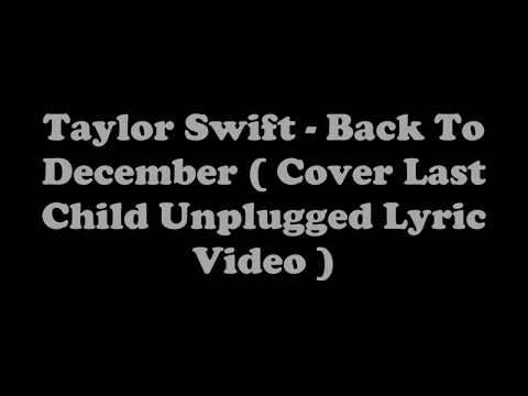 Taylor Swift   Back To December  Cover Last Child Unplugged Lyric Videos