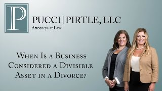 Pucci | Pirtle, LLC Video - When Is a Business Considered a Divisible Asset in a Divorce?