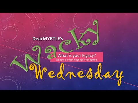 WACKY Wednesday _ What is Your Legacy?