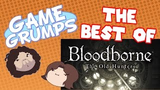 Game Grumps - The Best of BLOODBORNE: THE OLD HUNTERS