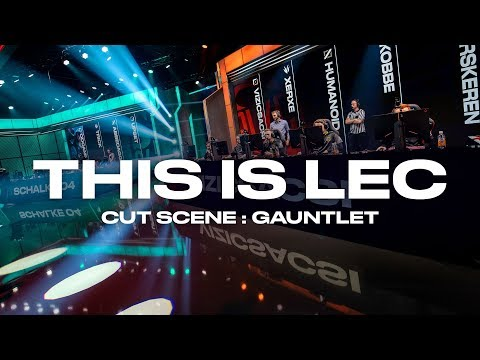 This is LEC - Cut Scene: The Gauntlet