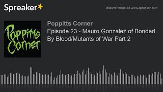 Episode 23 – Mauro Gonzalez of Bonded By Blood/Mutants of War Part 2