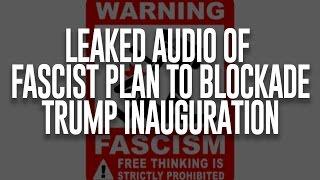 Leaked Audio of Fascist Plan to Blockade Trump Inauguration