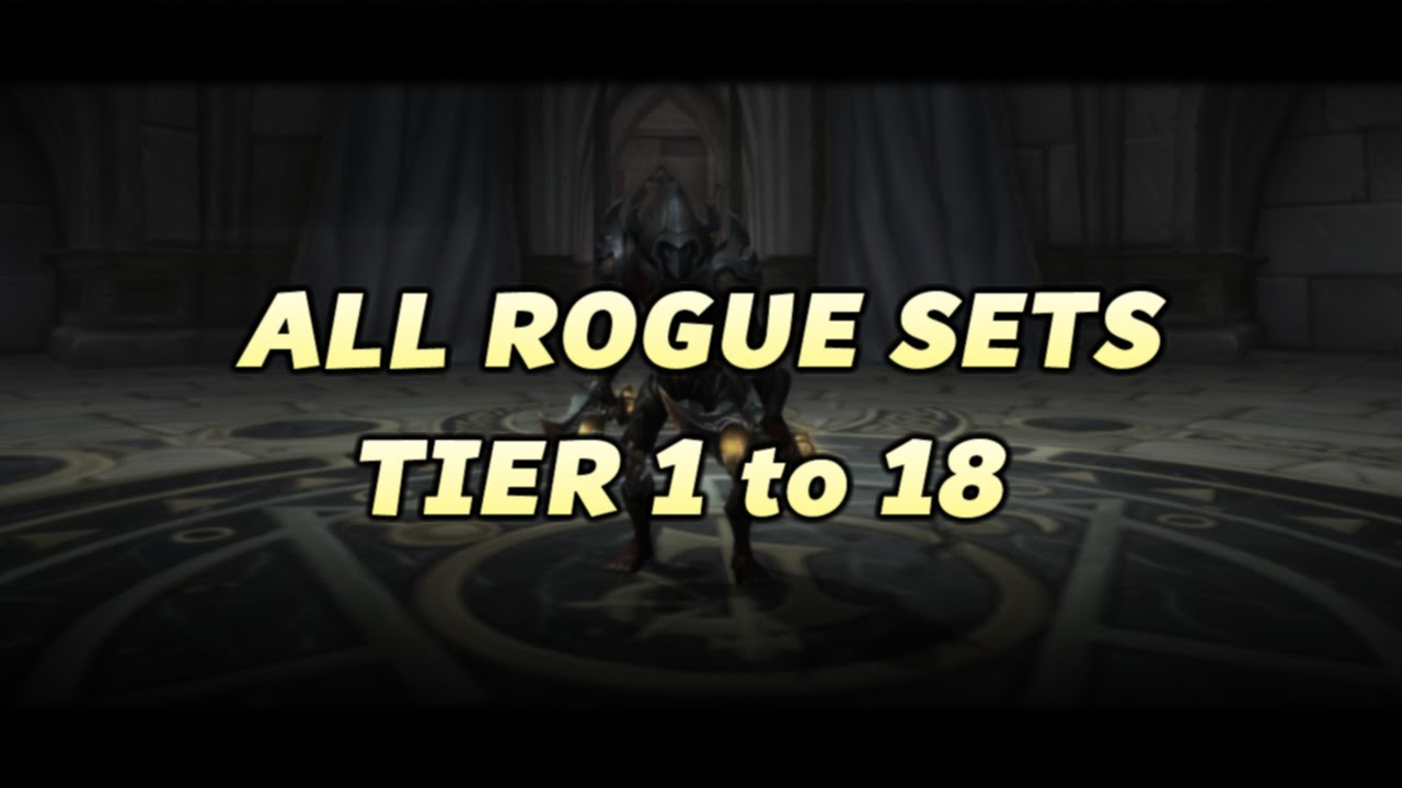 World Of Warcraft Rogue All Armor Sets Tier 1 To 18 Youtube