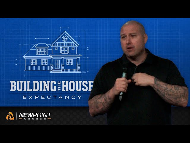 Expectancy | Building the House [ New Point Church ]