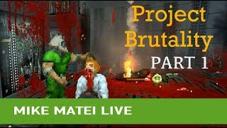 Project Brutality (Part 1) Mike Matei Live