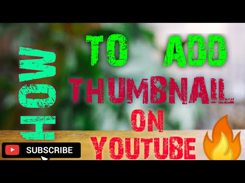HOW TO ADD THUMBNAIL TO YOUTUBE VIDEOS