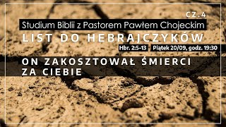 ON ZAKOSZTOWAŁ ŚMIERCI ZA CIEBIE - List do Hebrajczyków cz.4, Pastor Paweł Chojecki, 2019.09.20