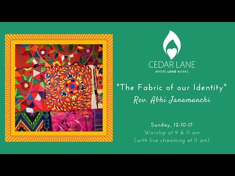 """The Fabric Of Our Identity"", Rev. Abhi Janamanchi, December 10th, 2017"