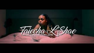 TAIECHA L'SHAE - WHAT CAN I DO FOR LOVE