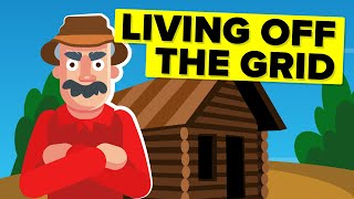 How To Actually Live Off The Grid