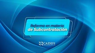 Cadefi   Reforma en Materia de Subcontratación   Agosto