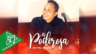 MC Nill Preto - A Poderosa