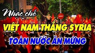 Nhạc chế ASIAD 2018 | Toàn Nước Ăn Mừng U23 Việt Nam Thắng U23 Syria