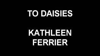 To Daisies - Kathleen Ferrier