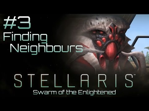 #3 Finding Neighbours - Swarm of the Enlightened - Stellaris 1.5 Insane Ironman
