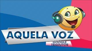 Como fazer a voz do google tradutor no celular