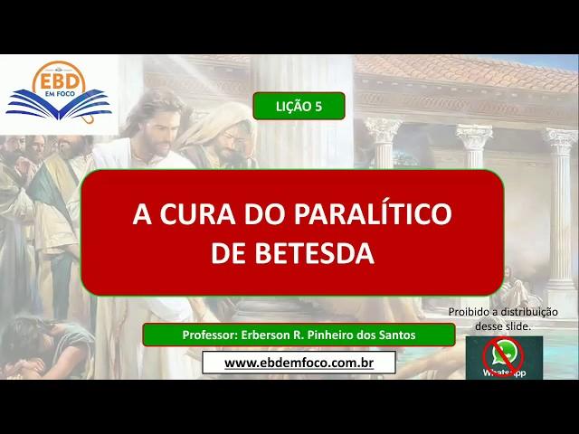 LIÇÃO 5 - A CURA DO PARALÍTICO DE BETESDA
