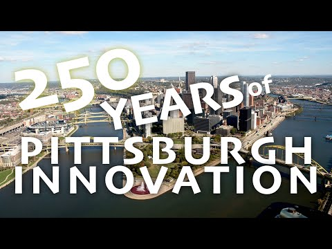 250 Years of Pittsburgh Innovation
