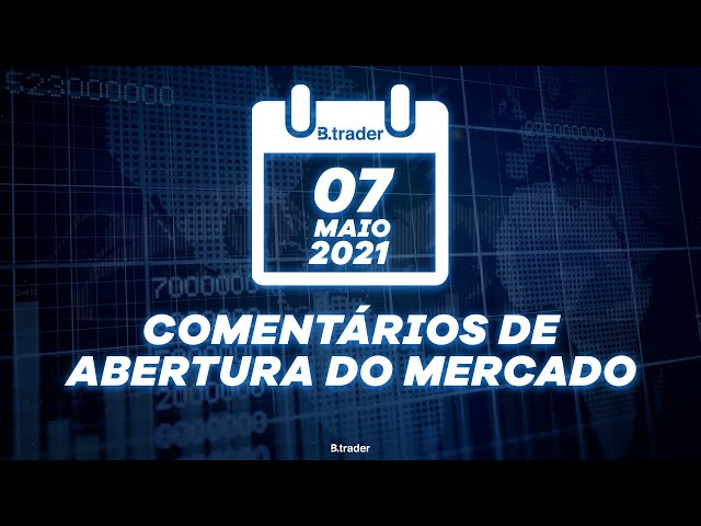 🔴 COMENTÁRIO ABERTURA DE MERCADO| AO VIVO | 07/05/2021 | B. Trader