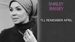 'SHIRLEY BASSEY - I''LL REMEMBER APRIL'