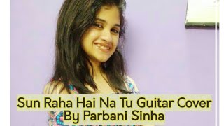 Sun raha ha na tu guitar cover - Shreya Ghoshal | Parbani Sinha