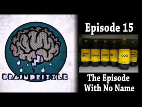 Braindrizzle Ep15 - The Episode With No Name