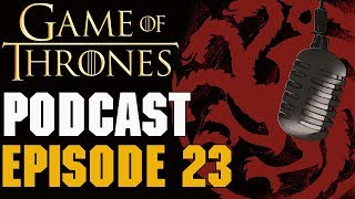 Game of Thrones Podcast Episode 23: Season 8 Episode 2 Knight of The Seven Kingdoms