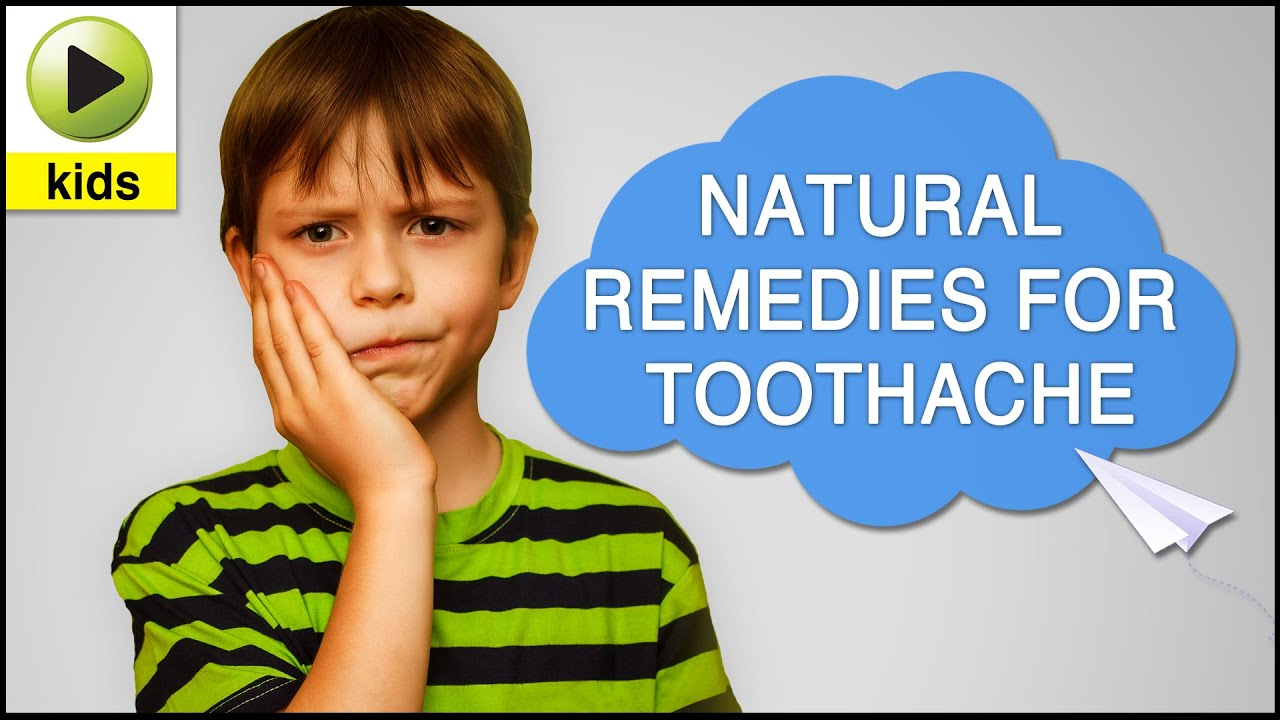 Kids Health Toothache Natural Home Remedies For Toothache