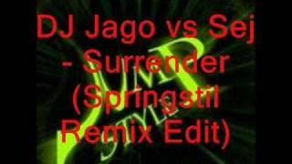 DJ Jago vs Sej - Surrender (Springstil Remix Edit)