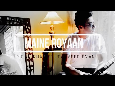 Maine Royaan | Official Music Video | Piran Khan Ft. Tanveer Evan