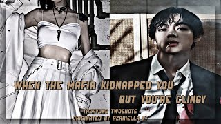 ⟨⟨When the mafia kidnapped you but you're clingy⟩⟩ Taehyung Ff (1/2)