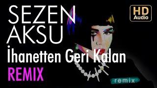 Sezen Aksu - İhanetten Geri Kalan (Okay Barış Remix)