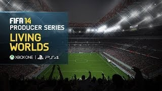 FIFA 14 - PS4, Xbox One - Living Worlds - Producer Series