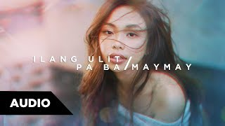 Maymay Entrata - Ilang Ulit Pa Ba | Audio ♪